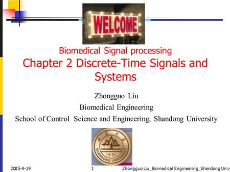 12015-9-191Zhongguo Liu_Biomedical Engineering_Shandong Univ. Biomedical Signal processing Chapter 2 Discrete-Time Signals and Systems Zhongguo Liu Biomedical.