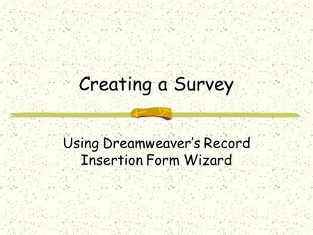 Creating a Survey Using Dreamweaver's Record Insertion Form Wizard.
