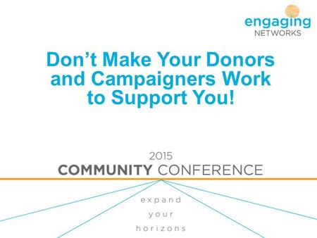 Don't Make Your Donors and Campaigners Work to Support You!