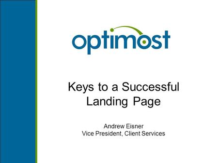Keys to a Successful Landing Page Andrew Eisner Vice President, Client Services.
