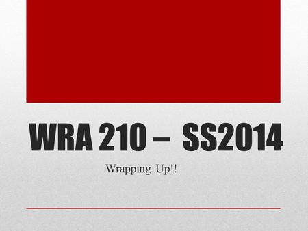WRA 210 – SS2014 Wrapping Up!!. Where am I?! 1.The Personal Course Page 2. Modules 3. Portfolio 4. Workshops The Personal Course Page is up to date if.