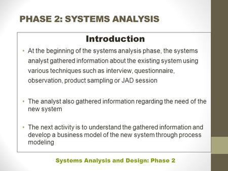 PHASE 2: SYSTEMS ANALYSIS Introduction At the beginning of the systems analysis phase, the systems analyst gathered information about the existing system.