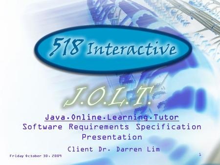 1 Software Requirements Specification Presentation Client Dr. Darren Lim Friday October 30, 2009 Java.Online.Learning.Tutor.