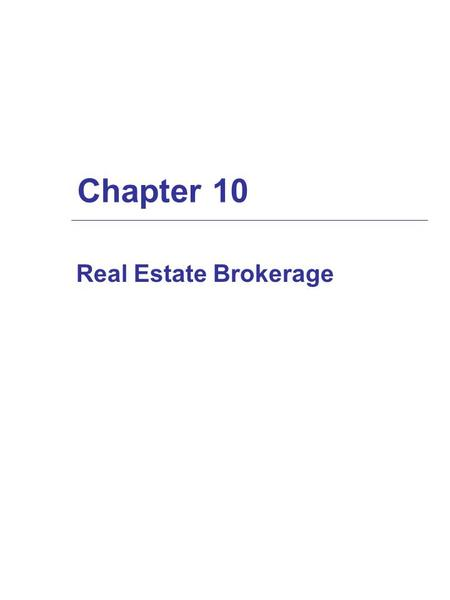 Chapter 10 Real Estate Brokerage. The Real Estate Sales Process  listing agreement  marketing the property and qualifying buyers  presentation and.