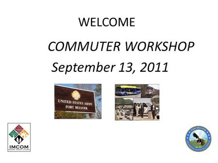 WELCOME COMMUTER WORKSHOP September 13, 2011.  Great Resource For Fort Belvoir Employees!