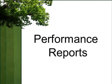 Performance Reports. Objectives Understand the role and purpose of the Performance Reports in supporting student success and achievement. Understand changes.