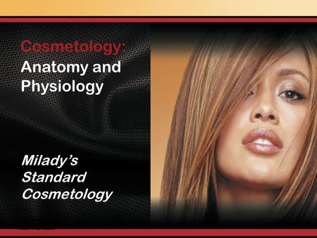 Milady's Standard Cosmetology Cosmetology: Anatomy and Physiology.