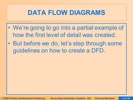 DATA FLOW DIAGRAMS We're going to go into a partial example of how the first level of detail was created. But before we do, let's step through some guidelines.