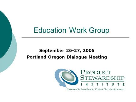 Education Work Group September 26-27, 2005 Portland Oregon Dialogue Meeting.
