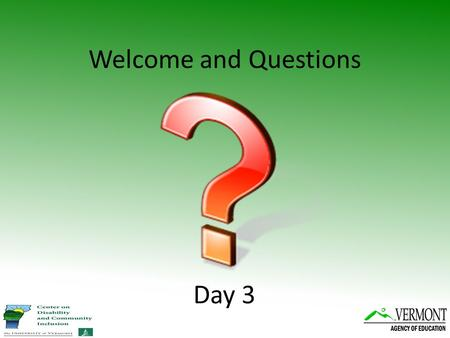 Welcome and Questions Day 3. REMINDER: Activity #4: VTPBiS Poster Presentations (To be completed sometime between now and the final day of training) Create.