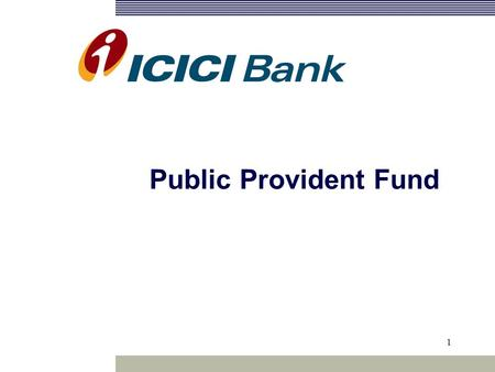 1 Public Provident Fund. Background Features Process Benefits.