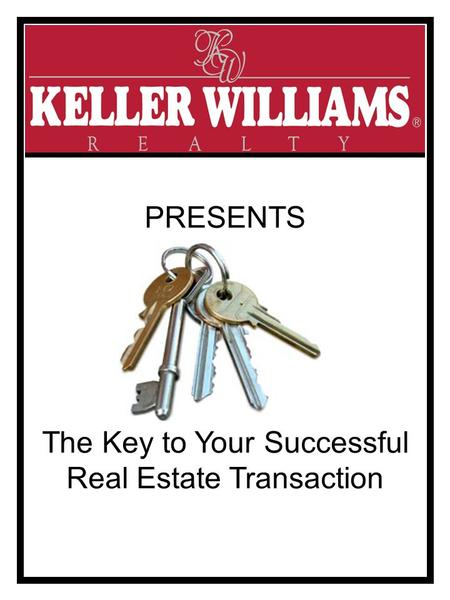 The Key to Your Successful Real Estate Transaction PRESENTS.