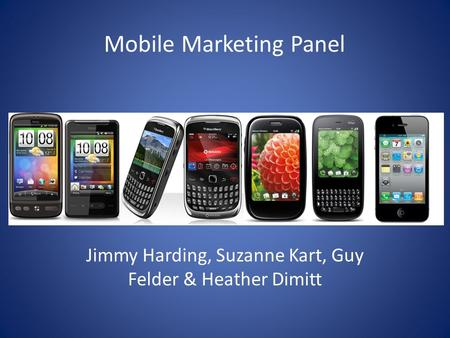 Mobile Marketing Panel Jimmy Harding, Suzanne Kart, Guy Felder & Heather Dimitt.