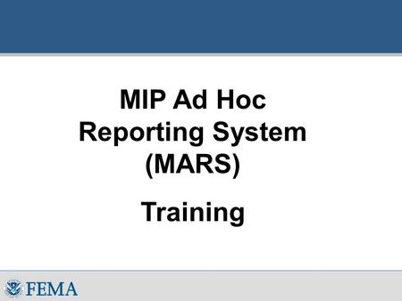 MIP Ad Hoc Reporting System (MARS) Training. 2 Overview of MIP Ad Hoc Reporting System  Purpose  Provide selected MIP users with the ability to create.