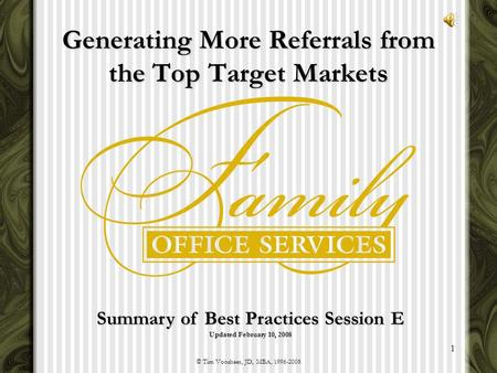 © Tim Voorhees, JD, MBA, 1996-2008 1 Summary of Best Practices Session E Updated February 10, 2008 Generating More Referrals from the Top Target Markets.