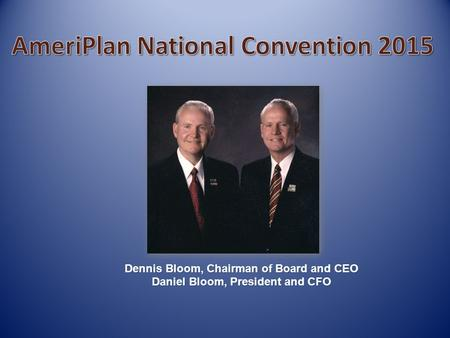 Dennis Bloom, Chairman of Board and CEO Daniel Bloom, President and CFO.