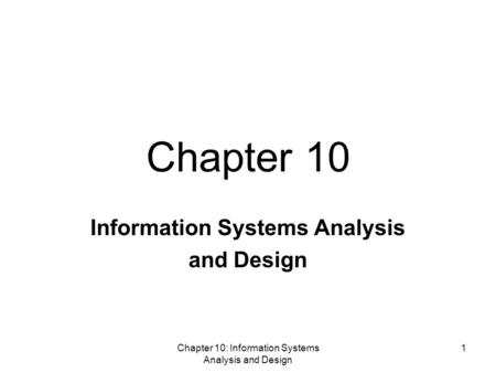 Chapter 10: Information Systems Analysis and Design 1 Information Systems Analysis and Design Chapter 10.
