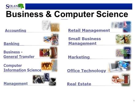 1 Business & Computer Science. 2 Solano Offers Degree  Associate in Science Certificate of Achievement Numerous Job Direct Certificates Tech-Prep articulation.