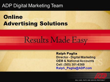 Online <strong>Advertising</strong> Solutions Ralph Paglia Director - Digital Marketing OEM & National Accounts Cell: (505) 301-6369 ADP Digital Marketing.
