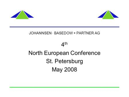 JOHANNSEN · BASEDOW + PARTNER AG 4 th North European Conference St. Petersburg May 2008.