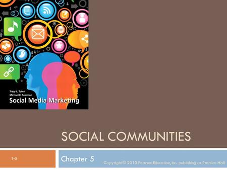 SOCIAL COMMUNITIES Chapter 5 Copyright © 2013 Pearson Education, Inc. publishing as Prentice Hall 1-5.