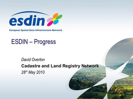 ESDIN – Progress David Overton Cadastre and Land Registry Network 28 th May 2010.