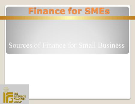 "Sources of Finance for Small Business ""Alternative Finance"" Finance for SMEs Finance for SMEs."
