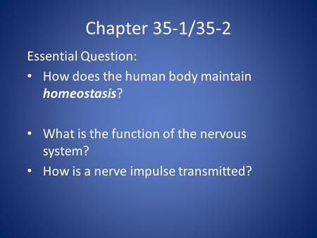 Chapter 35-1/35-2 Essential Question: How does the human body maintain homeostasis? What is the function of the nervous system? How is a nerve impulse.
