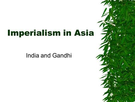 Imperialism in Asia India and Gandhi. Asia British in India  By the Mid 1800's, British controlled 60% of India  Created railroads and industry  British.