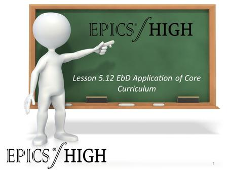 Lesson 5.12 EbD Application of Core Curriculum 1 ® ®