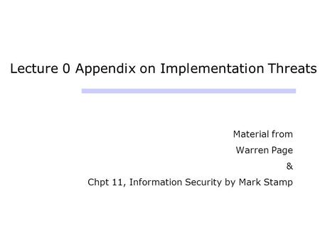 Lecture 0 Appendix on Implementation Threats Material from Warren Page & Chpt 11, Information Security by Mark Stamp.