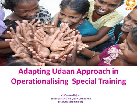 Adapting Udaan Approach in Operationalising Special Training -by Seema <strong>Rajput</strong> Technical specialist, GEP, CARE <strong>India</strong>