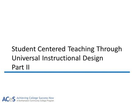 Student Centered Teaching Through Universal Instructional Design Part II.