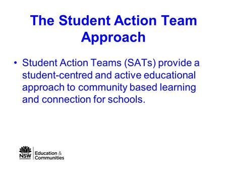 The Student Action Team Approach Student Action Teams (SATs) provide a student-centred and active educational approach to community based learning and.