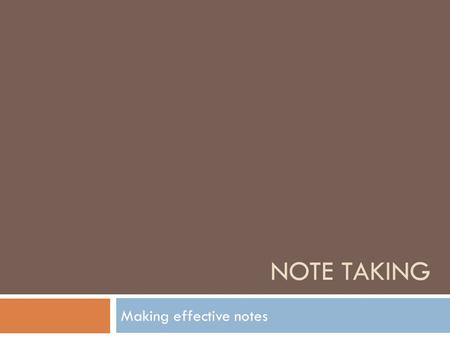 NOTE TAKING Making effective notes. Note-taking  During this session we will look at  Where am I now?  Why – we take notes  Top tips  Try it – your.