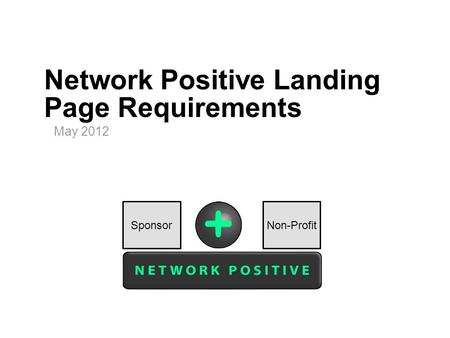Network Positive Landing Page Requirements May 2012 Non-ProfitSponsor.