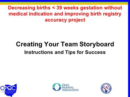 Decreasing births < 39 weeks gestation without medical indication and improving birth registry accuracy project Creating Your Team Storyboard Instructions.