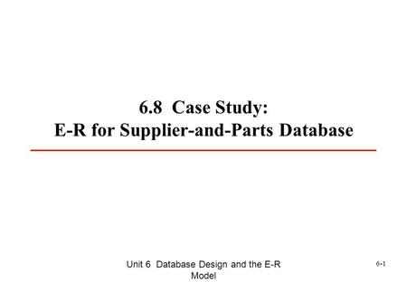 6.8 Case Study: E-R for Supplier-and-Parts Database