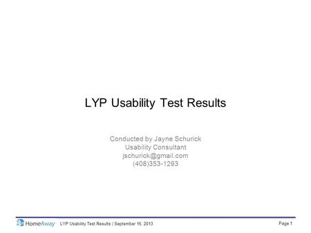 Page 1 LYP Usability Test Results | September 16, 2013 LYP Usability Test Results Conducted by Jayne Schurick Usability Consultant