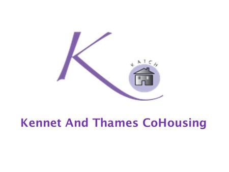 Kennet And Thames CoHousing. KATCH members It all starts with people…