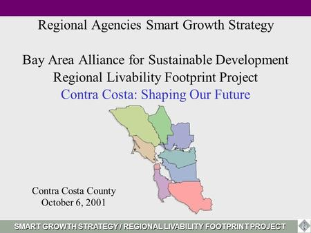 Regional Agencies Smart Growth Strategy Bay Area Alliance for Sustainable Development Regional Livability Footprint Project Contra Costa: Shaping Our Future.