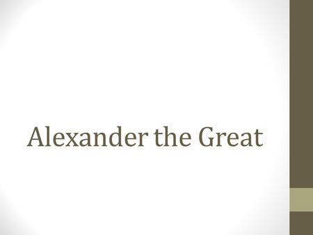 "Alexander the Great. Do Now (U3D11) Read, ""Do Now: Alexander as a Young Boy"" Answer the two questions Homework: Finish your flow charts and bring to class."