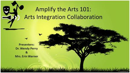 Amplify the Arts 101: Arts Integration Collaboration Presenters: Dr. Wendy Perry & Mrs. Erin Warner.