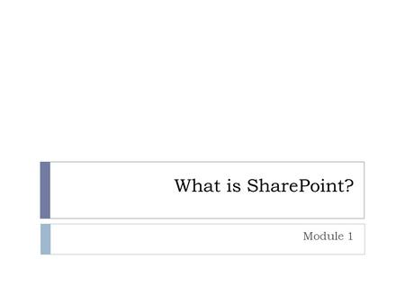 What is SharePoint? Module 1. Module Overview  Defining SharePoint  Understanding How SharePoint is Used  Interacting with SharePoint.