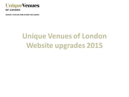 Unique Venues of London Website upgrades 2015. Member Forum Ask a question Question will go to all – you will have the option to opt in our out of the.
