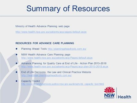 Summary of Resources Ministry of Health Advance Planning web page:  RESOURCES FOR ADVANCE CARE.