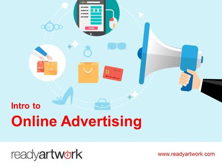 Www.readyartwork.com Intro to Online Advertising.