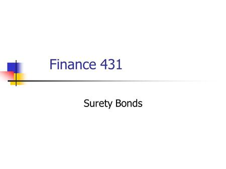 Finance 431 Surety Bonds. Surety Will introduce some new concepts to you Surety business Contract and commercial bonds Distinguish from and compare to.