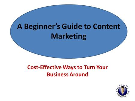 Cost-Effective Ways to Turn Your Business Around A Beginner's Guide to Content Marketing.