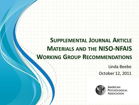 S UPPLEMENTAL J OURNAL A RTICLE M ATERIALS AND THE NISO-NFAIS W ORKING G ROUP R ECOMMENDATIONS Linda Beebe October 12, 2011.
